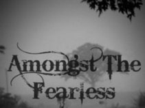 Amongst the Fearless