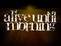 Alive Until Morning