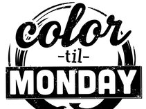 Color Til Monday