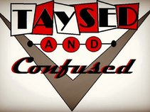 Taysed and Confused