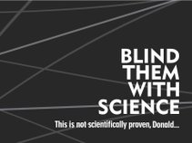 Blind Them With Science