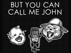 Image for BUT YOU CAN CALL ME JOHN