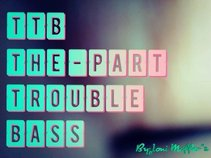 THE-PERT TROUBLE BASS™ [T.T.B]