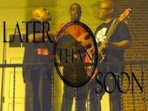 Later than Soon featuring             Bert Hall/Anthony Jenkins/Russell Hayward III