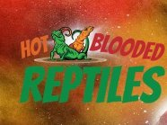 Hot Blooded Reptiles