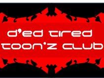 D'ed Tired Toon'z Club