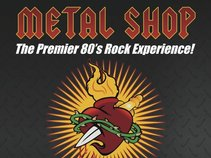 Metal Shop - The Premier 80's Rock Experience!