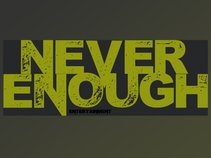 Never Enough Ent.