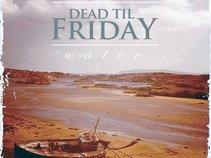 Dead Til Friday