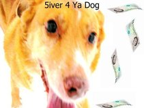 5iver 4 Ya Dog