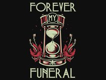 FOREVER MY FUNERAL
