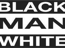 BLACK MAN WHITE