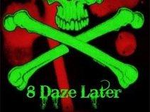 8 Daze Later