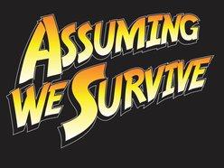 Assuming We Survive