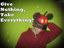 Give Nothing, Take Everything!