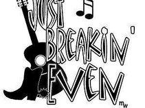 Just Breakin Even