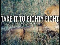 Take it to Eighty Eight