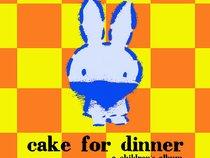 Cake for Dinner