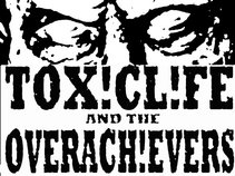 TOXIC LIFE AND THE OVERACHIEVERS