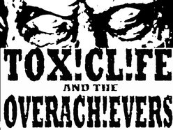 Image for TOXIC LIFE AND THE OVERACHIEVERS