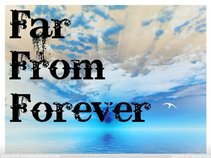 Far From Forever (New Song Up!)
