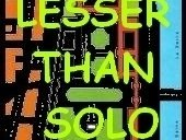 Lesser than solo