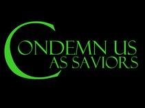 Condemn Us As Saviors