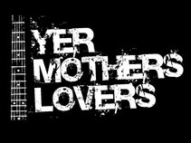 Yer Mothers Lovers