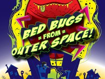 BED BUGS FROM OUTER SPACE!