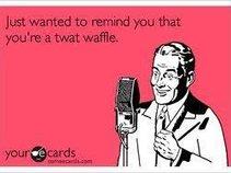 death to all twat waffles
