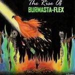 The Rise Of Burmasta-Flex