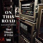 On This Road by Elevated Levels feat Shot Dinero & Trizz