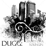 DUGG: Story of a Youngin