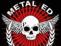 """""""Metal Ed"""""""