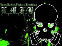 L.M.F.B. (Last Mother Fuckers Breathing)