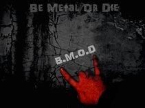 BE METAL OR DIE PRODUCTIONS