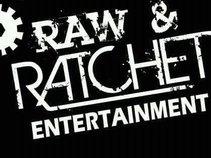 RAW & RATCHET ENT.