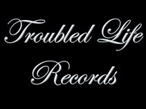 Troubled Life Records