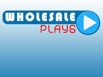 Wholesale Plays