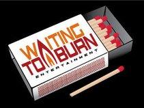 Waiting To Burn Entertainment