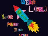 1361406510 dead larry   never made it to space cover