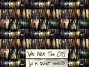 "We Are The City ""In A Quiet World"""