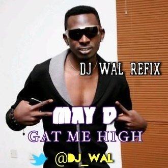 May D - Gat Me High (DJ Wal Refix) by DJ Wal | ReverbNation