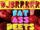 FAT A$$ BEETS (Now available for free download).