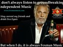 How could the most interesting man in the world be wrong ? www.foxmanmusic.com