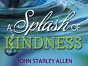 My new book, A Splash of Kindness: The Ripple Effect of Compassion, Courage & Character