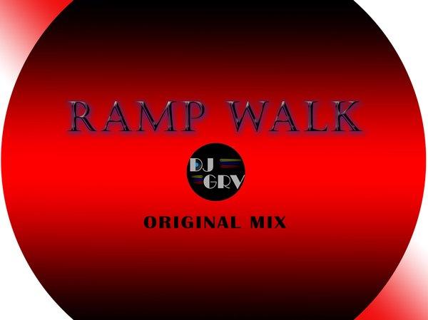 DJ GRV - RAMP WALK (ORIGINAL MIX) by DJ GRV | ReverbNation