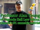Professor Alan Young brought down the pot paraphernalia laws and laws against medical pot in Canada.