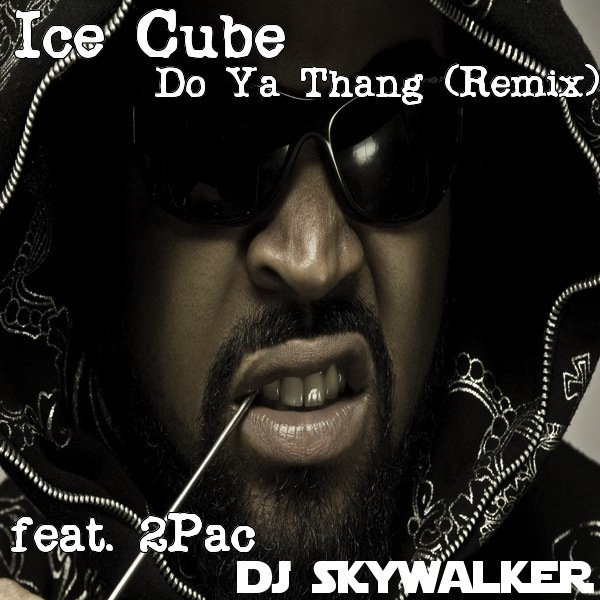 Ice Cube - Do Ya Thang (DJ Skywalker Remix) ft  2Pac by DJ SKYWALKER