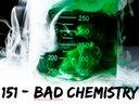 151 - Bad Chemistry